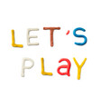 handmade modeling clay words lets play vector image