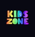 kids zone - fun hand drawn nursery poster vector image