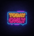 today only neon text today only neon sign vector image vector image