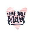 love you forever romantic phrase written vector image vector image