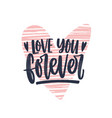 love you forever romantic phrase written with vector image vector image