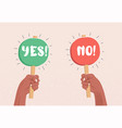 two raised up arms holding tables with yes and no vector image vector image