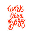 work like a boss lettering phrase for postcard vector image vector image