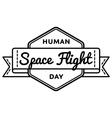 Human Space Flight day greeting emblem vector image vector image