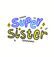 super sister with lettering typography and doodle vector image vector image
