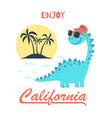 enjoy california cute dinosaur for t-shirt design vector image vector image