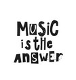 music is the answer shirt print quote lettering vector image vector image