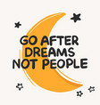go after dreams not people inspirational quote vector image vector image