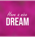 have a nice dream inspiration and motivation quote vector image vector image