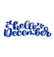 hello december blue text hand lettering phrase vector image