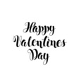 Happy Valentines day lettering card Modern brush vector image
