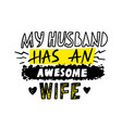 my husband has an awesome wife hand written font vector image