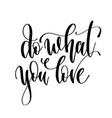 do what you love - hand lettering inscription text vector image