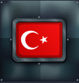 turkey flag on metalic background vector image vector image