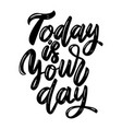 today is your day lettering phrase isolated on vector image vector image