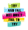 try and fail but do not fail t try bright vector image vector image