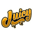 juicy lettering phrase on white background design vector image vector image