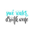save water drink wine - hand lettering vector image
