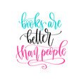 books are better than people - hand lettering vector image