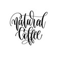 natural coffee - black and white hand lettering vector image vector image