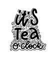 tea o clock linear calligraphy lettering hand vector image vector image