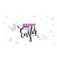 hand lettering happy easter phrase vector image