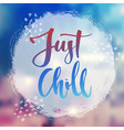 just chill lettering poster vector image