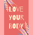 love your body motivational card floral design vector image vector image