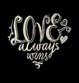 hand drawn chalk lettering love always wins vector image vector image