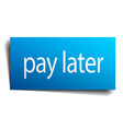 pay later blue paper sign on white background vector image vector image