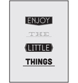 Typographic Poster Design ENJOY THE LITTLE THINGS vector image