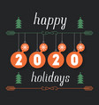 happy holidays 2020 hand drawn inscription for vector image vector image