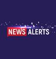 news alerts breaking tv background design vector image