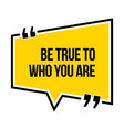inspirational motivational quote be true to who vector image