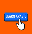 hand mouse cursor clicks the learn arabic button vector image vector image