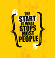 the start is what stops most people gym inspiring vector image vector image