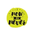 Now or never Inspirational quote Hand drawn vector image
