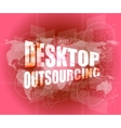 Desktop outsourcing word on digital touch screen