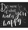 Do more of what makes you happy Template for vector image vector image