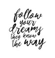 follow your dreams they know the way lettering vector image vector image