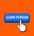 hand mouse cursor clicks the learn persian button vector image vector image