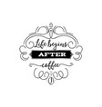 life begins after coffee hipster vintage stylized vector image vector image
