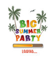 big summer party loading poster template on vector image vector image