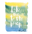 Motivation poster Take me to the beach vector image vector image