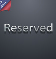 Reserved icon symbol 3D style Trendy modern design vector image vector image