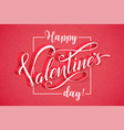 romantic happy valentines day calligraphy card vector image