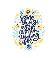 some things are worth waiting for lettering vector image vector image