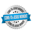 come-to-jesus moment round isolated silver badge vector image vector image