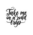 take me on a road trip handwritten motivational vector image