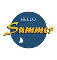 hello summer 1 vector image vector image